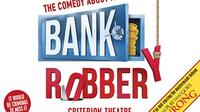 The Comedy About A Bank Robbery Theater Show in London
