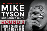 Mike Tyson: Undisputed Truth - Round 2 at the MGM Grand Hotel and Casino