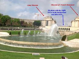 This was the garden and beautiful fountain across the road from Eiffel Tower. My previous photo with the tower in the background was taken from up there - the PALAIS DE CHAILLOT , Bebe - May 2013