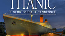 Titanic Museum Pigeon Forge Admission Ticket, Pigeon Forge, Attraction Tickets